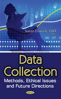 Susan Elswick - Data Collection: Methods, Ethical Issues and Future Directions (Government Procedures and Operations: Ethical Issues in the 21st Century) - 9781536100891 - V9781536100891