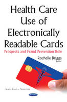 Rochelle Briggs - Health Care Use of Electronically Readable Cards: Prospects and Fraud Prevention Role (Health Care in Transition) - 9781536101164 - V9781536101164