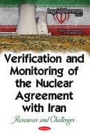 Ingrid Berman - Verification and Monitoring of the Nuclear Agreement With Iran: Resources and Challenges (Politics and Economics of the Middle East) - 9781536101645 - V9781536101645