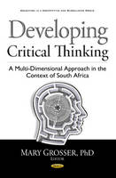 Mary Grosser - Developing Critical Thinking: A Multi-Dimensional Approach in the Context of South Africa (Education in a Competitive and Globalizing World) - 9781536102390 - V9781536102390