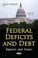 Jamie Malone - Federal Deficits and Debt: Impacts and Issues (Economic Issues, Problems and Perspectives) - 9781536102680 - V9781536102680