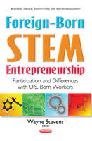 Wayne Stevens - Foreign-Born STEM Entrepreneurship: Participation and Differences With U.S.-Born Workers (Business Issues, Competition and Entrepreneurship) - 9781536102703 - V9781536102703