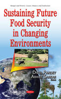 Divya Pandey - Sustaining Future Food Security in Changing Environments (Hunger and Poverty: Causes, Impacts and Eradication) - 9781536102796 - V9781536102796