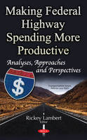 Rickey Lambert - Making Federal Highway Spending More Productive: Analyses, Approaches and Perspectives - 9781536103144 - V9781536103144