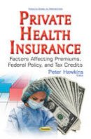 - Private Health Insurance: Factors Affecting Premiums, Federal Policy, and Tax Credits (Health Care in Transition) - 9781536103229 - V9781536103229