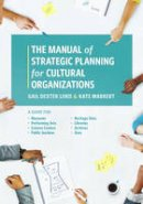 Lord, Gail Dexter, Markert, Kate - The Manual of Strategic Planning for Cultural Organizations: A Guide for Museums, Performing Arts, Science Centers, Public Gardens, Heritage Sites, Libraries, Archives and Zoos - 9781538101308 - V9781538101308