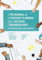 Lord, Gail Dexter, Markert, Kate - The Manual of Strategic Planning for Cultural Organizations: A Guide for Museums, Performing Arts, Science Centers, Public Gardens, Heritage Sites, Libraries, Archives and Zoos - 9781538101315 - V9781538101315