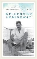 Sindelar - Influencing Hemingway: People and Places That Shaped His Life and Work - 9781538102404 - 9781538102404