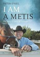 O'Neil, Peter - I Am a Metis: The Story of Gerry St. Germain - 9781550177848 - V9781550177848