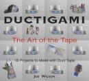 Wilson, Joe - Ductigami: The Art of the Tape - 9781550464290 - V9781550464290