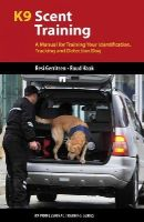 Gerritsen, Resi, Haak, Ruud - K9 Scent Training: A Manual for Training Your Identification, Tracking and Detection Dog (K9 Professional Training Series) - 9781550595840 - V9781550595840