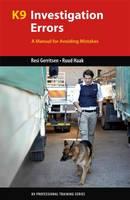 Gerritsen, Resi, Haak, Ruud - K9 Investigation Errors: A Manual for Avoiding Mistakes (K9 Professional Training Series) - 9781550596724 - V9781550596724