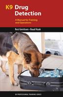 Gerritsen, Resi, Haak, Ruud - K9 Drug Detection: A Manual for Training and Operations (K9 Professional Training Series) - 9781550596816 - V9781550596816