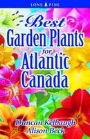 Duncan Kelbaugh, Alison Beck - Best Garden Plants for Atlantic Canada - 9781551055787 - V9781551055787