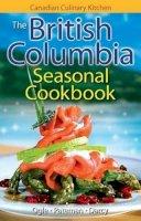 Ogle, Jennifer, Pateman, Eric, Darcy, James - The British Columbia Seasonal Cookbook: History, Folklore & Recipes with a Twist - 9781551055848 - V9781551055848