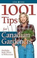Patricia Hanbidge, Alison Beck, Laura Peters, Don Williamson - 1001 Tips for Canadian Gardeners - 9781551055930 - V9781551055930