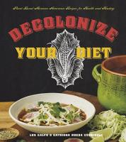 Calvo, Luz, Rueda Esquibel, Catriona - Decolonize Your Diet: Plant-Based Mexican-American Recipes for Health and Healing - 9781551525921 - V9781551525921