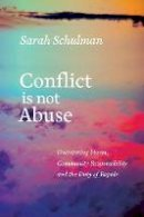 Schulman, Sarah - Conflict Is Not Abuse: Overstating Harm, Community Responsibility, and the Duty of Repair - 9781551526430 - V9781551526430