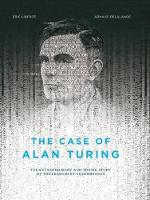 Liberge, Eric, Delalande, Arnaud - The Case of Alan Turing: The Extraordinary and Tragic Story of the Legendary Codebreaker - 9781551526508 - V9781551526508