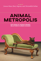 Joanna Dean - Animal Metropolis: Histories of Human-Animal Relations in Canada (Canadian History and Environment) - 9781552388648 - V9781552388648