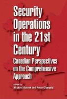 Rostek, Michael, Gizewski, Peter - Security Operations in the 21st Century: Canadian Perspectives on the Comprehensive Approach (Queen's Policy Studies) - 9781553393511 - V9781553393511
