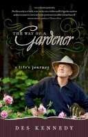 Kennedy, Des - The Way of a Gardener: A Life's Journey - 9781553654179 - KKD0000427