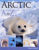 Lynch, Wayne - Arctic A-Z - 9781554075782 - V9781554075782