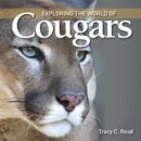 Read, Tracy C. - Exploring the World of Cougars - 9781554079568 - V9781554079568