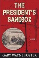Foster, Gary D. - The President's Sandbox. Lbj and the Khe Sanh Terrain Model - A Novel.  - 9781555717964 - V9781555717964