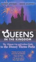 Epstein, Jeffrey, Shapiro, Eddie - Queens in the Kingdom: The Ultimate Gay and Lesbian Guide to the Disney Theme Parks (Kings in the Kingdom) - 9781555837457 - KDK0014502