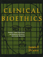 Drane, James F. - Clinical Bioethics: Theory and Practice in Medical-Ethical Decision Making - 9781556126123 - KOC0010909