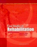 Ghikas MEd  PT  GCS, Patricia A., Clopper OTR/L  MS, Michele - Case Studies in Rehabilitation - 9781556424250 - V9781556424250