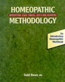 Rowe, Todd - Homeopathic Methodology: Repertory, Case Taking and Case Analysis - An Introductory Homeopathic Workbook - 9781556432774 - KOC0017368