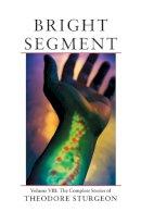 Sturgeon, Theodore. Ed(s): Williams, Paul S. - The Complete Stories of Theodore Sturgeon: Bright Segment v.8: Bright Segment Vol 8 - 9781556433986 - V9781556433986