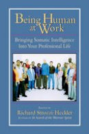 Strozzi-Heckler, Richard - Being Human at Work: Bringing Somatic Intelligence Into Your Professional Life - 9781556434471 - V9781556434471