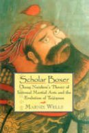 Chang Naizhou - Scholar Boxer: Cháng Nâizhou's Theory of Internal Martial Arts and the Evolution of Taijiquan - 9781556434822 - V9781556434822