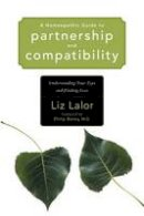 Liz Lalor - A Homeopathic Guide to Partnership and Compatibility: Understanding Your Type and Finding Love: 7 - 9781556435287 - V9781556435287