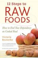 Victoria Boutenko - 12 Steps to Raw Foods: How to End Your Dependency on Cooked Food - 9781556436512 - V9781556436512