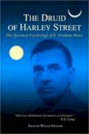 E.Graham Howe - The Druid of Harley Street: Selected Writings of E. Graham Howe - 9781556437748 - V9781556437748