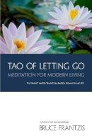 Frantzis, Bruce Kumar - The Tao of Letting Go - 9781556438080 - V9781556438080