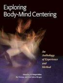 Miller, Gill Wright; Ethridge, Pat - Exploring Body-Mind Centering - 9781556439681 - V9781556439681