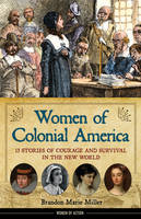 Miller, Brandon Marie - Women of Colonial America: 13 Stories of Courage and Survival in the New World (Women of Action) - 9781556524875 - V9781556524875