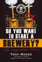 Magee, Tony - So You Want to Start a Brewery?: The Lagunitas Story - 9781556525629 - V9781556525629