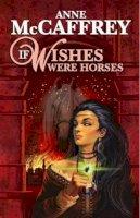 McCaffrey, Anne - If Wishes Were Horses - 9781557423184 - KEX0199842