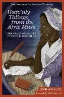 Kigel, Richard - Heav'nly Tidings From the Afric Muse: The Grace and Genius of Phillis Wheatley Poet Laureate of the American Revolution - 9781557789280 - V9781557789280