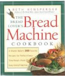 Hensperger, Beth - The Bread Lover's Bread Machine Cookbook: A Master Baker's 300 Favorite Recipes for Perfect-Every-Time Bread-From Every Kind of Machine - 9781558321564 - V9781558321564