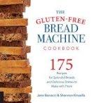 Bonacci, Jane, Kinsella, Shannon - The Gluten-Free Bread Machine Cookbook: 175 Recipes for Splendid Breads and Delicious Dishes to Make with Them - 9781558327962 - V9781558327962