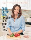 Fisher, Jessica - Good Cheap Eats Dinner in 30 Minutes or Less - 9781558328167 - V9781558328167