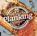Adler, Karen, Fertig, Judith - 25 Essentials: Techniques for Planking: Every Technique Paired with a Recipe - 9781558328778 - V9781558328778