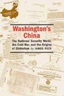 Peck, James L. - Washington's China: The National Security World, the Cold War, and the Origins of Globalism (Culture, Politics, and the Cold War) - 9781558495371 - V9781558495371